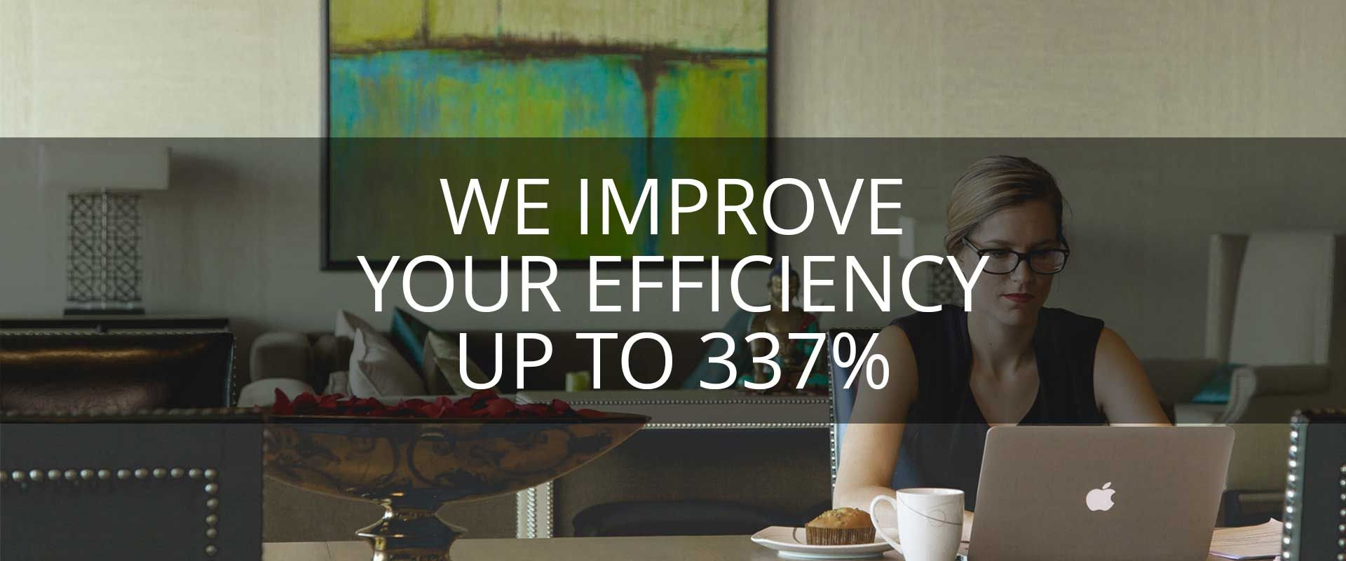 We improve your efficiency up to 400%